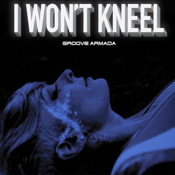 i-wont-kneel-groove-armada-single