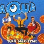 Aqua – Turn Back Time