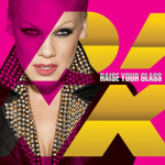 Pink - Raise you glass