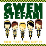 Gwen Stefani – Now that you got it